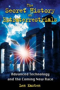 The-Secret-History-of-Extraterrestrials-Advanced-Technology-and-the-Coming-New-Race-0
