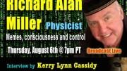 PROJECT CAMELOT:  RICHARD ALAN MILLER – MEMES, CONSCIOUSNESS & CONTROL