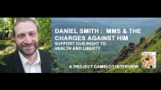 PROJECT CAMELOT: DANIEL SMITH – MMS &  THE CHARGES AGAINST HIM